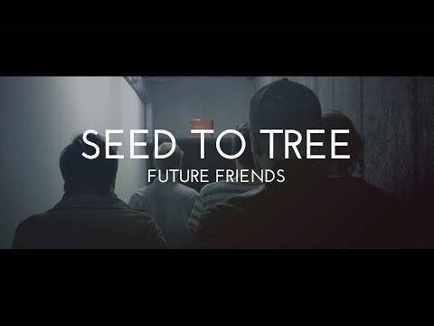 SEED TO TREE - Future Friends