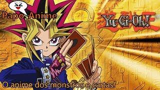 Yu-Gi-Oh! O anime dos monstros e cartas! - Papo anime: além da jogatina