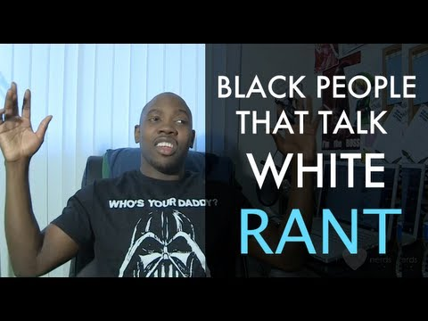 Black People That Talk White - What does talking white mean?