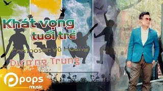 Khát Vọng Tuổi Trẻ - Dương Trung [Official]