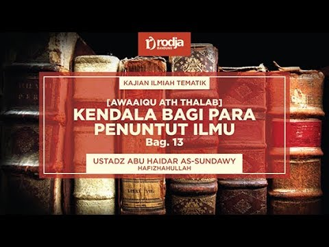 Kendala Bagi Para Penuntut Ilmu Bag.13,  Ustadz Abu Haidar As-Sundawy