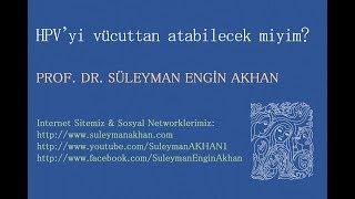 HPV'yi vücuttan atabilecek miyim? - Prof. Dr. Süleyman Engin Akhan
