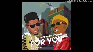 Kizz Daniel – For You Ft  Wizkid Kiss Daniel Official Audio Music Mp3 Download