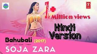 Soja Zara || full video song || bahubali 2 || hindi || 2017