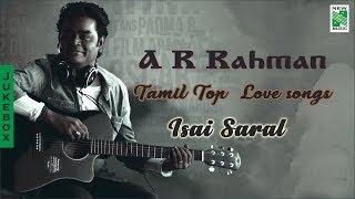 Isai Saral |AR Rahman Top 10 Love songs | Tamil Movie Audio Jukebox