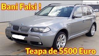 Teapa de zile mari BMW X3 vandut cu 5500€ Bani FALSI
