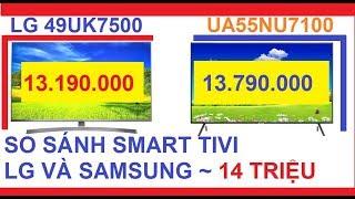 So sánh Tivi LG 49UK7500PTA và Samsung UA55NU7100 cùng giá 13tr890