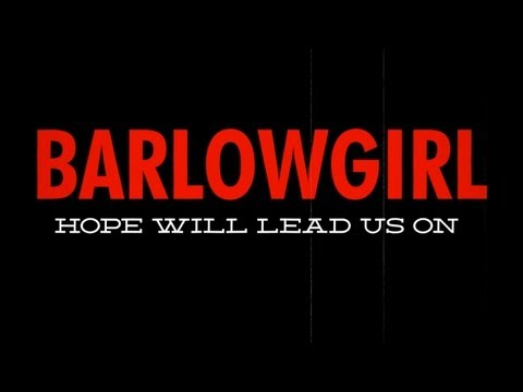 Barlow Girl - Hope Will Lead Us On