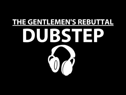 Dubstep - The Gentlemen's Rebuttal