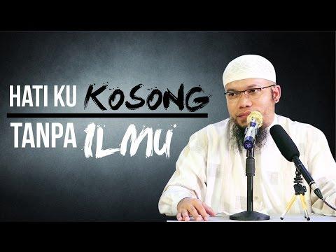 Hatiku Kosong Tanpa Ilmu - Ustadz Muhammad Qosim, Lc