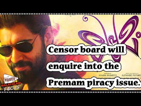 Censor board will enquire into the Premam piracy issue.