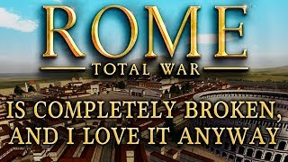 Rome: Total War is Completely Broken, and I Love It Anyway