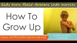 How To GROW UP - created by KIDS in Luxembourg