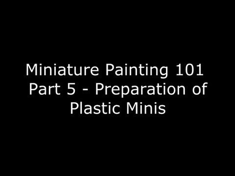 Miniature Painting 101 - Part 5 - How to Prepare Plastic Miniatures