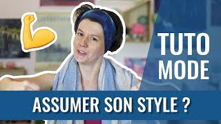 COMMENT ASSUMER SON STYLE ?