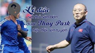 Lộ diện SÁT THỦ SĂN BÀN được HLV Park Hang Seo triệu tập đấu Thái Lan