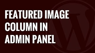 How to Add a Featured Image Column to Your WordPress Admin Panel