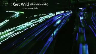 Get Wild (Undulation Mix) - Instrumental -(2009)