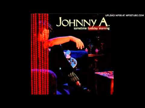 Johnny A - Sometime Tuesday Morning