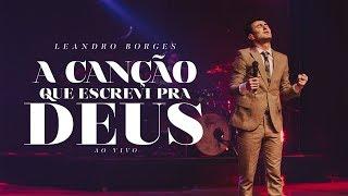 Leandro Borges - A Canção que Escrevi pra Deus (Ao vivo)