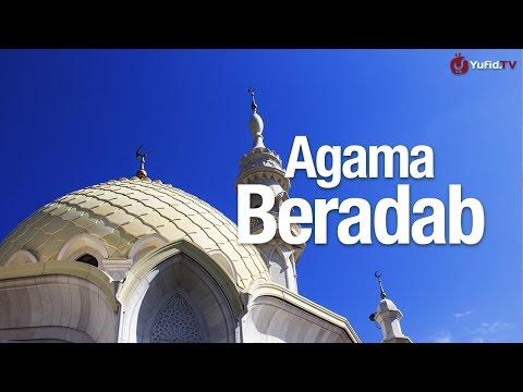 Ceramah Singkat: Agama Beradab - Ustadz Muhammad Elvy Syam, Lc.