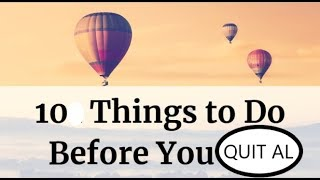 Top 10 Things to do Before you QUIT AL :)