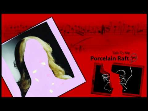 Porcelain Raft - Talk To Me