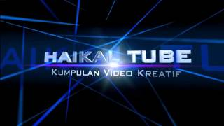 Video Pembuka HAIKAL TUBE