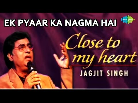 Ek Pyaar Ka Nagma Hai | Close To My Heart Live Concert | Jagjit...