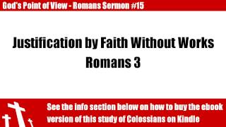 Romans #15 Justification by Faith Without Works - God's Point of View
