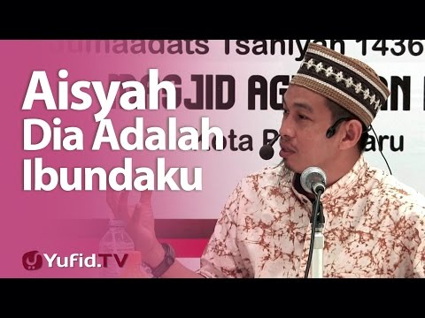 Kajian Islam : Aisyah, Dia Adalah Ibuku - Ustadz Abu Zubair Al-Hawary, Lc