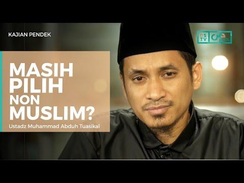 Heran Saja, Kenapa Masih Pilih Non Muslim? - Ustadz M Abduh Tuasikal
