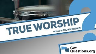 What is true worship?