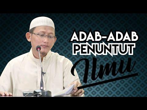 Adab-Adab Penuntut Ilmu - Ustadz Abu Yahya Badru Salam, Lc