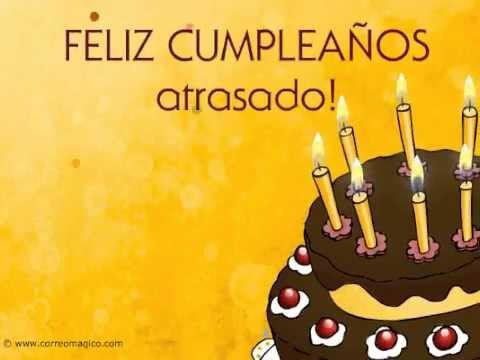 Feliz Cumpleaños atrasado. Felicidades - YouTube