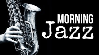 Morning Jazz - Amazing, Happy, Upbeat, Positive Music | Relax Music to Start Your Day