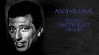 Watch Andy Williams To You Sweetheart Aloha video