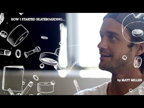 Matt Miller - How I Started Skateboarding