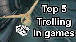 Top 5 - Trolling in games