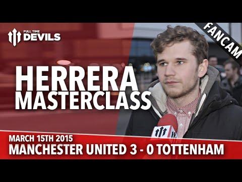 Herrera Masterclass | Manchester United 3 Tottenham 0 | FANCAM