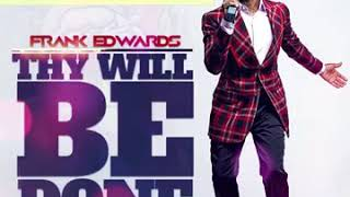 Frank Edwards – Thy Will Be Done Ft. Nathaniel Bassey MP3.