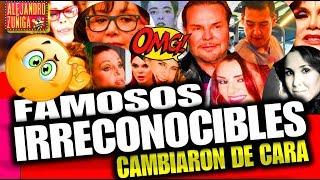 FAMOSOS IRRECONOCIBLES, CAMBIARON DE CARA