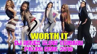 DJ REMIX SLOW TERBARU ♫ WORTH IT ♫ PALING ENAK 2018