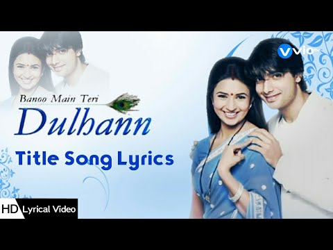 Banoo Main Teri Dulhann - Title Song | Banoo Main Teri Dulhann | Zee TV | Lyrical Video | HD