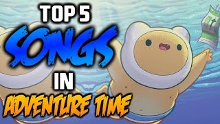 TOP 5 SONGS IN ADVENTURE TIME 2 - Adventure Time