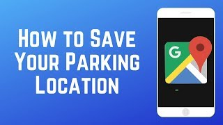 How to Save Your Parking Location on Google Maps - Never Forget Where You Parked!