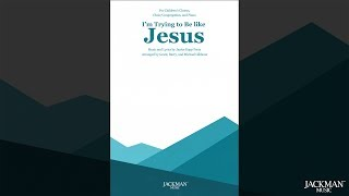 I'm Trying to Be like Jesus - Children's Chorus and Choir/Congregation