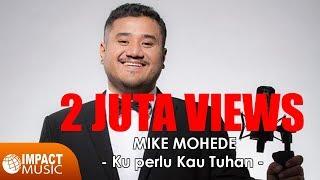 download lagu Mike Mohede - Ku Perlu Kau Tuhan gratis