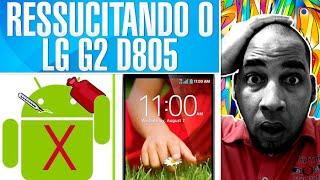 COMO RESSUCITAR O LG G2 D805 | VOLTAR PARA A ROM ORIGINAL | STOCK