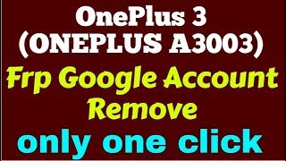 OnePlus 3 (ONEPLUS A3003) Frp Google Account Remove only one click00